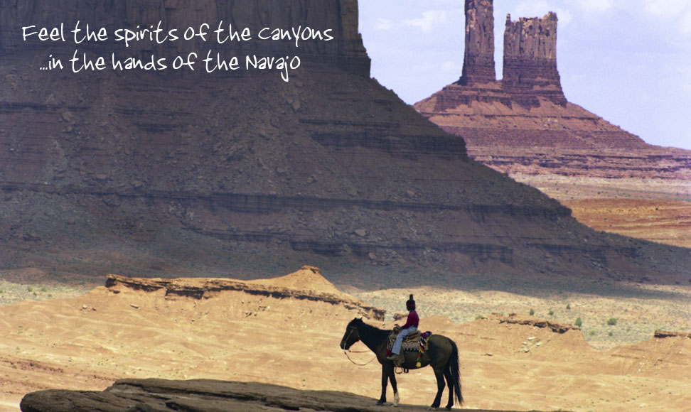 Feel the spirits of the canyons ...in the hands of the Navajo